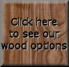 Click to see our wood options